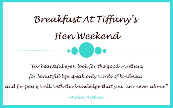 breakfast at tiffany's hen weekend
